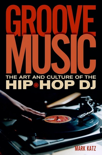 Groove Music: The Art And Culture Of The Hip-Hop DJ (Oxford University Press, 2012)